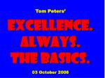 tom peters excellence always the basics 03 october 2008