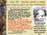 c july 25 serbia sends a reply and rejects part of the ultimatum