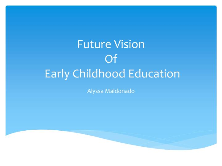 future vision of early childhood education n.