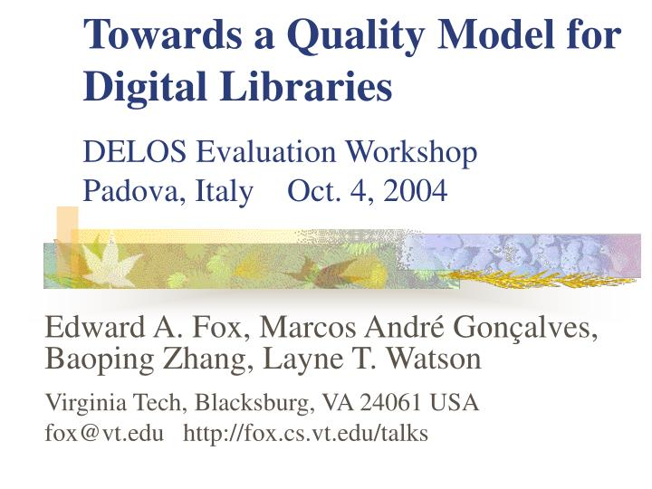 towards a quality model for digital libraries delos evaluation workshop padova italy oct 4 2004 n.