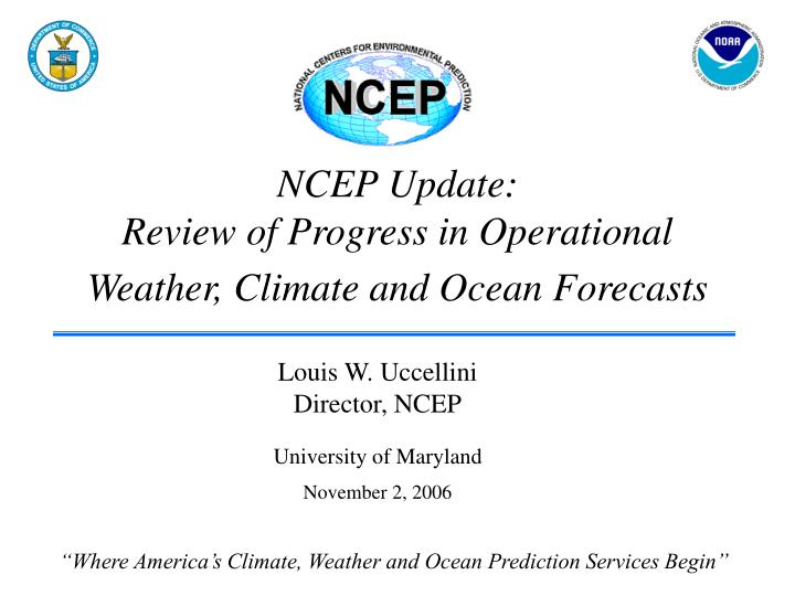 ncep update review of progress in operational weather climate and ocean forecasts n.