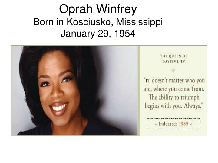 oprah winfrey born in kosciusko mississippi january 29 1954 n.