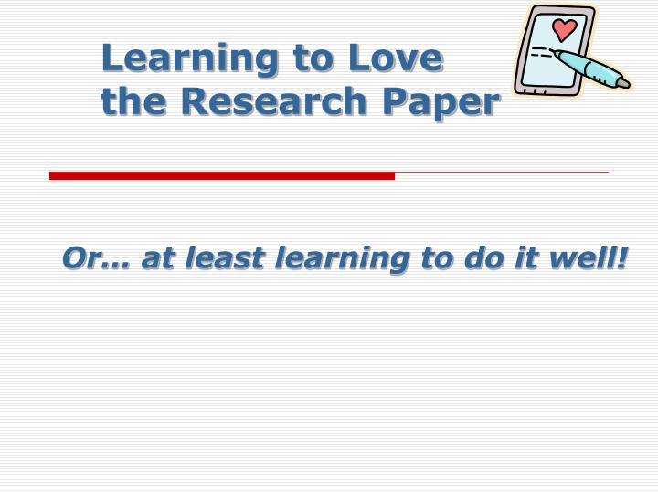 learning to love the research paper n.