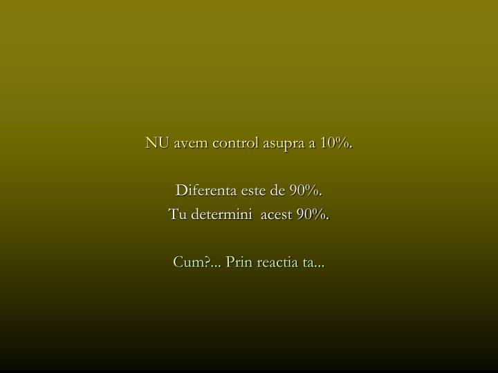 NU avem control asupra a 10%.