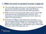 1 irbs are here to protect human subjects