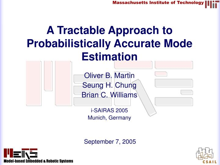 a tractable approach to probabilistically accurate mode estimation n.