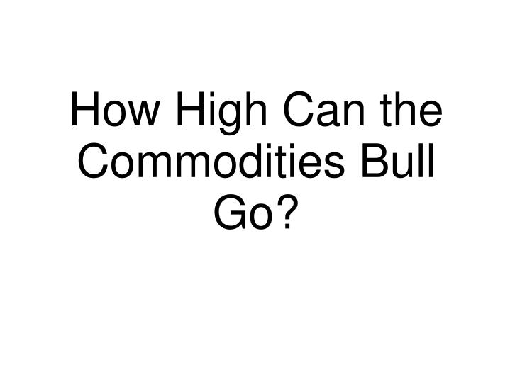 how high can the commodities bull go n.