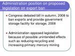 administration position on proposed legislation on export ban