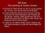 bill rose the training of larsen jensen