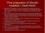 final preparation of olympic medalists david marsh