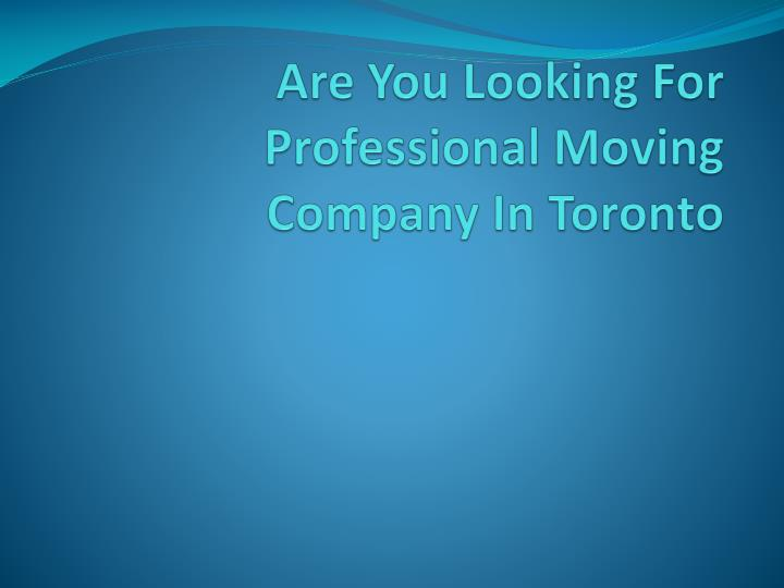 are you looking for professional moving company in toronto n.