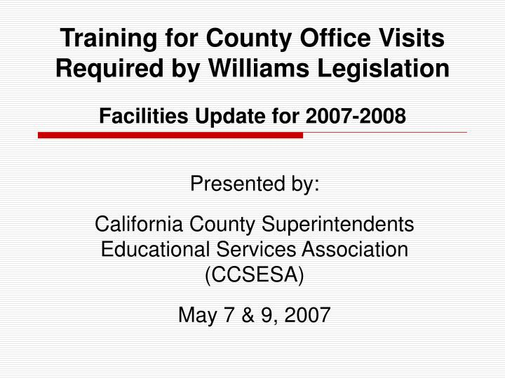 training for county office visits required by williams legislation facilities update for 2007 2008 n.