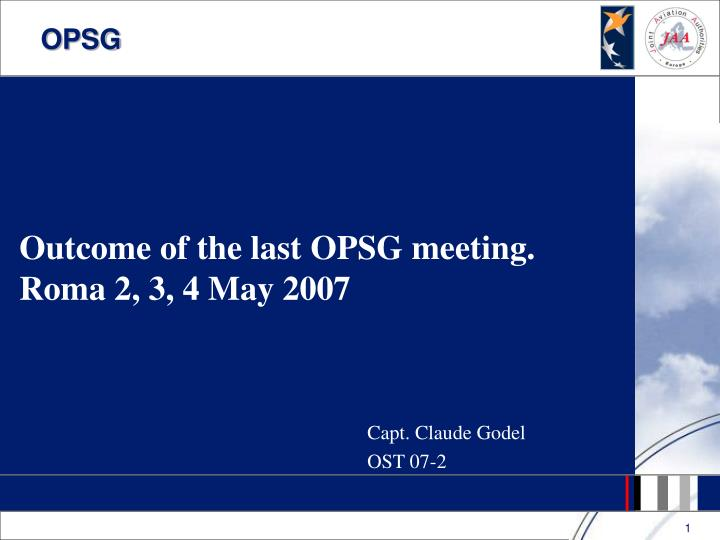 outcome of the last opsg meeting roma 2 3 4 may 2007 n.