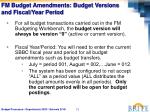 fm budget amendments budget versions and fiscal year period