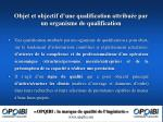 objet et objectif d une qualification attribu e par un organisme de qualification