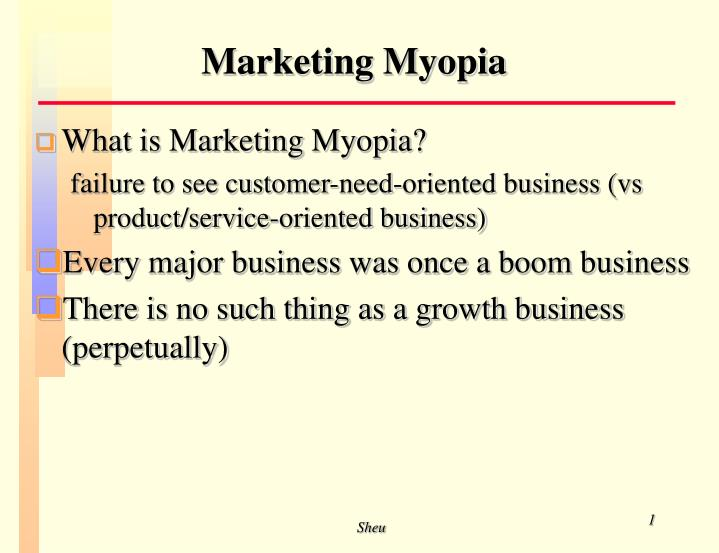 marketing myopia critique Critique marketing myopia in the article writer has emphasized on the matter that to be successful and sustainable in business, management need to aim at satisfying customer's need rather than selling their products and services.