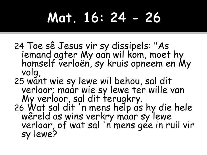 Mat. 16: 24 - 26