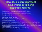 how does a hero represent his her time period and geographical area