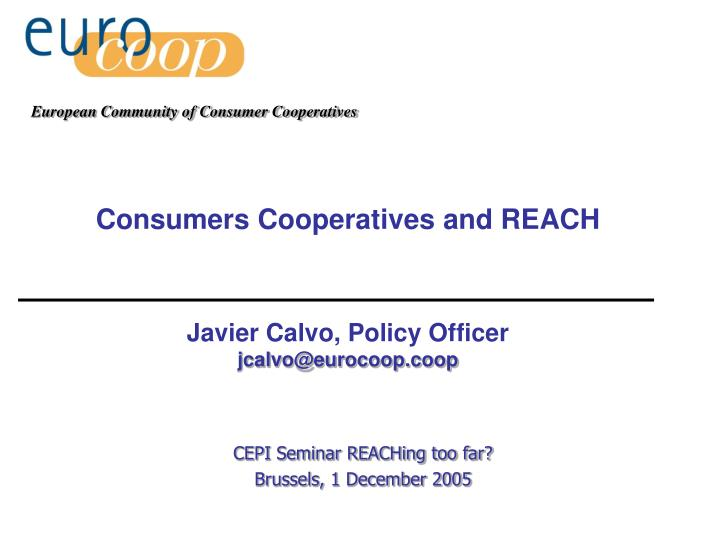 consumers cooperatives and reach javier calvo policy officer jcalvo@eurocoop coop n.