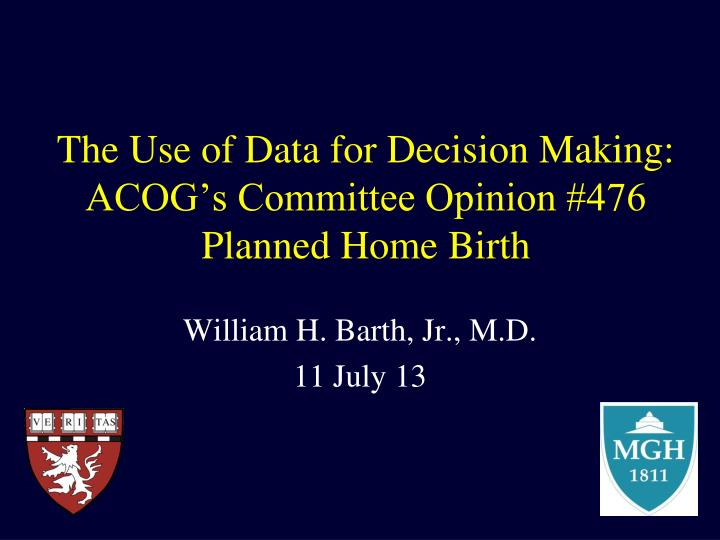 the use of data for decision making acog s committee opinion 476 planned home birth n.