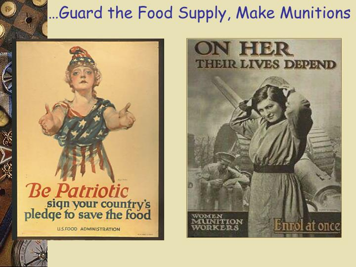 …Guard the Food Supply, Make Munitions