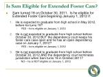 is sam eligible for extended foster care