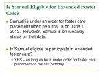 is samuel eligible for extended foster care