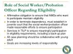 role of social worker probation officer regarding eligibility