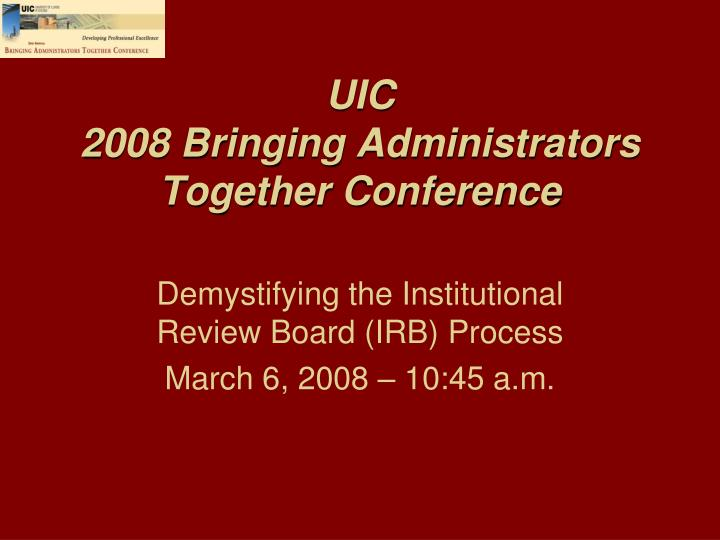 uic 2008 bringing administrators together conference n.