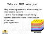 what can erm do for you