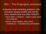 603 the engergizer processor