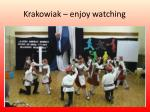 krakowiak enjoy watching