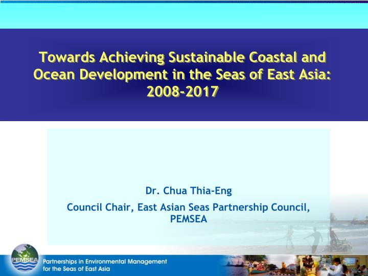 towards achieving sustainable coastal and ocean development in the seas of east asia 2008 2017 n.