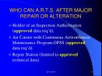 who can a r t s after major repair or alteration