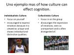 uno ejemplo mas of how culture can effect cognition