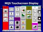 mqs touchscreen display