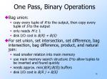 one pass binary operations