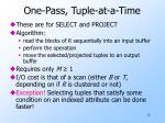 one pass tuple at a time