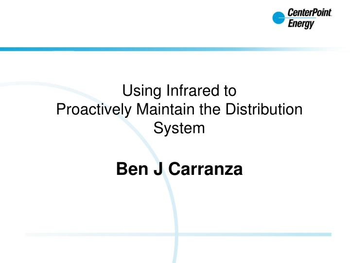 using infrared to proactively maintain the distribution system ben j carranza n.