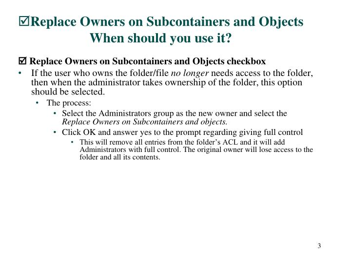 Replace owners on subcontainers and objects when should you use it