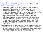 round 1 some sample scenarios and questions semi structured interviews