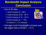 bandwidth impact analysis conclusion