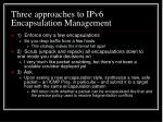 three approaches to ipv6 encapsulation management
