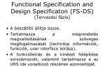 functional specification and design specificaton fs ds tervez si f zis