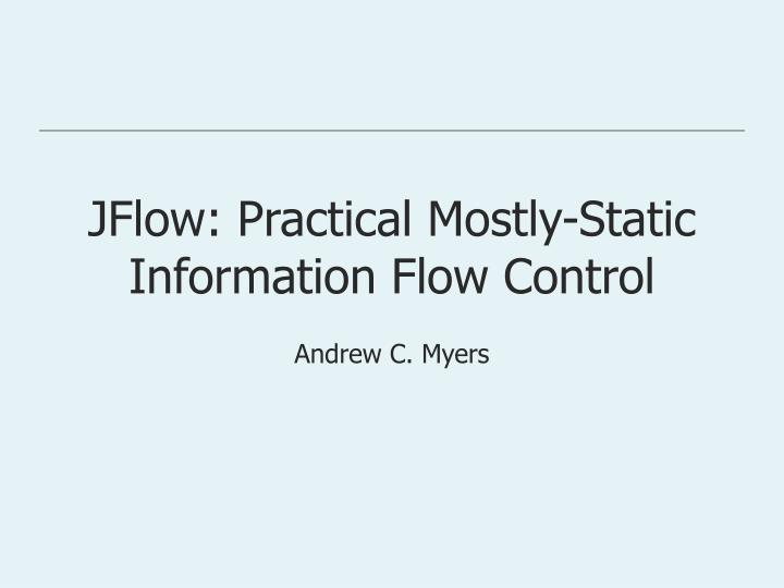 jflow practical mostly static information flow control n.