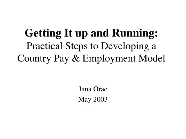getting it up and running practical steps to developing a country pay employment model n.