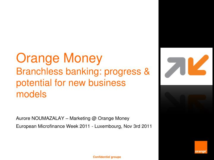 orange money branchless banking progress potential for new business models n.
