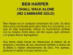 ben harper i shall walk alone no caminar solo