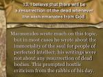 13 i believe that there will be a resurrection of the dead whenever the wish emanates from god
