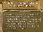 5 i believe that to god alone is it proper to pray1